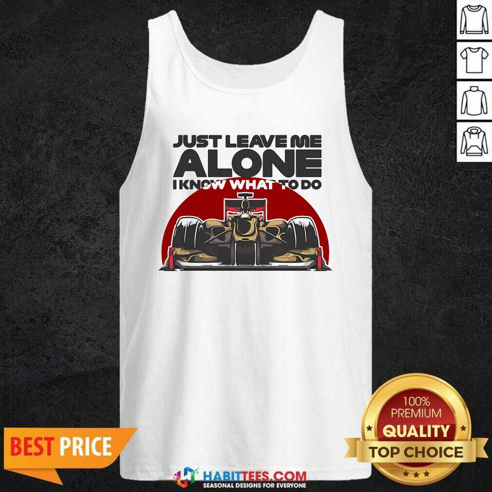Top Just Leave Alone I Know What To Do Kimi Raikkonen Tank Top - Design by Habittees.com