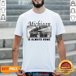 Top Michigan Is Always Home National Political Shirt - Design by Habittees.com