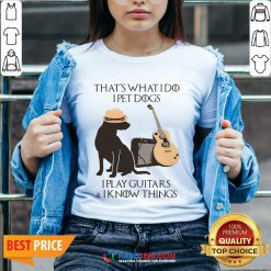 Top That's What I Do I Pet Dogs I Play Guitars And I Know Things V-neck - Design by Habittees.com