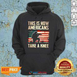 Top This Is How Americans Take A Knee American Flag Hoodie - Design by Habittees.com