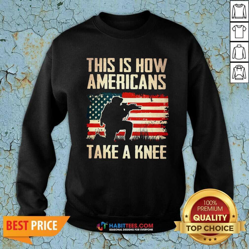 Top This Is How Americans Take A Knee American Flag Sweatshirt - Design by Habittees.com