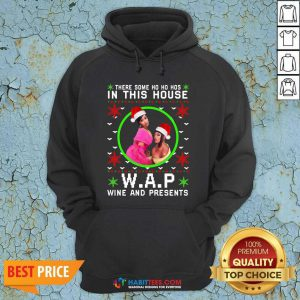 Wap Christmas Shirt There Some Ho Ho Hos In This House Wap Wine And Presents Ugly Christmas Hoodie - Design by Habittees.com