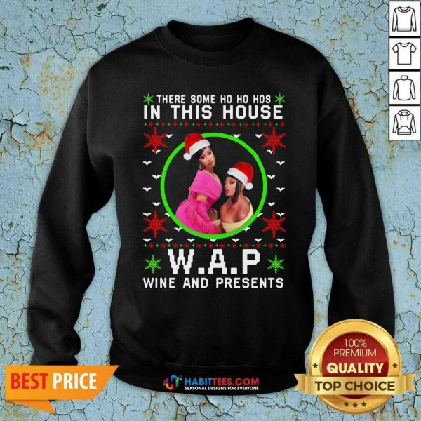 Wap Christmas Shirt There Some Ho Ho Hos In This House Wap Wine And Presents Ugly Christmas Sweatshirt - Design by Habittees.com