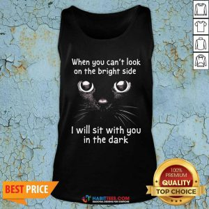 When You Can't Look On The Bright Side I Will Sit With You In The Dark Cat Tank Top - Design by Habittees.com