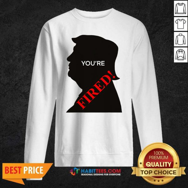 You're Fired Donald Trump Presidential Election Sweatshirt - Design by Habittees.com