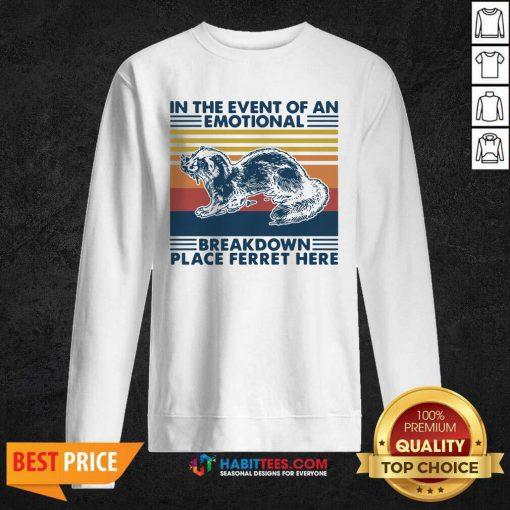 In The Event Of An Emotional Breakdown Place Ferret Here Vintage Sweatshirt - Desisn By Habittees.com