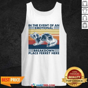 In The Event Of An Emotional Breakdown Place Ferret Here Vintage Tank Top - Desisn By Habittees.com