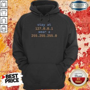 Awesome Stay At 127.0.1 Wear A 255.0 Hoodie