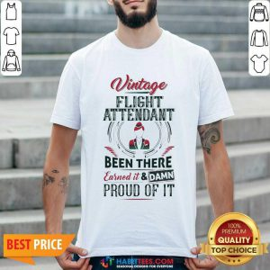 Awesome Vintage Flight Been There Earned Proud Of It Shirt