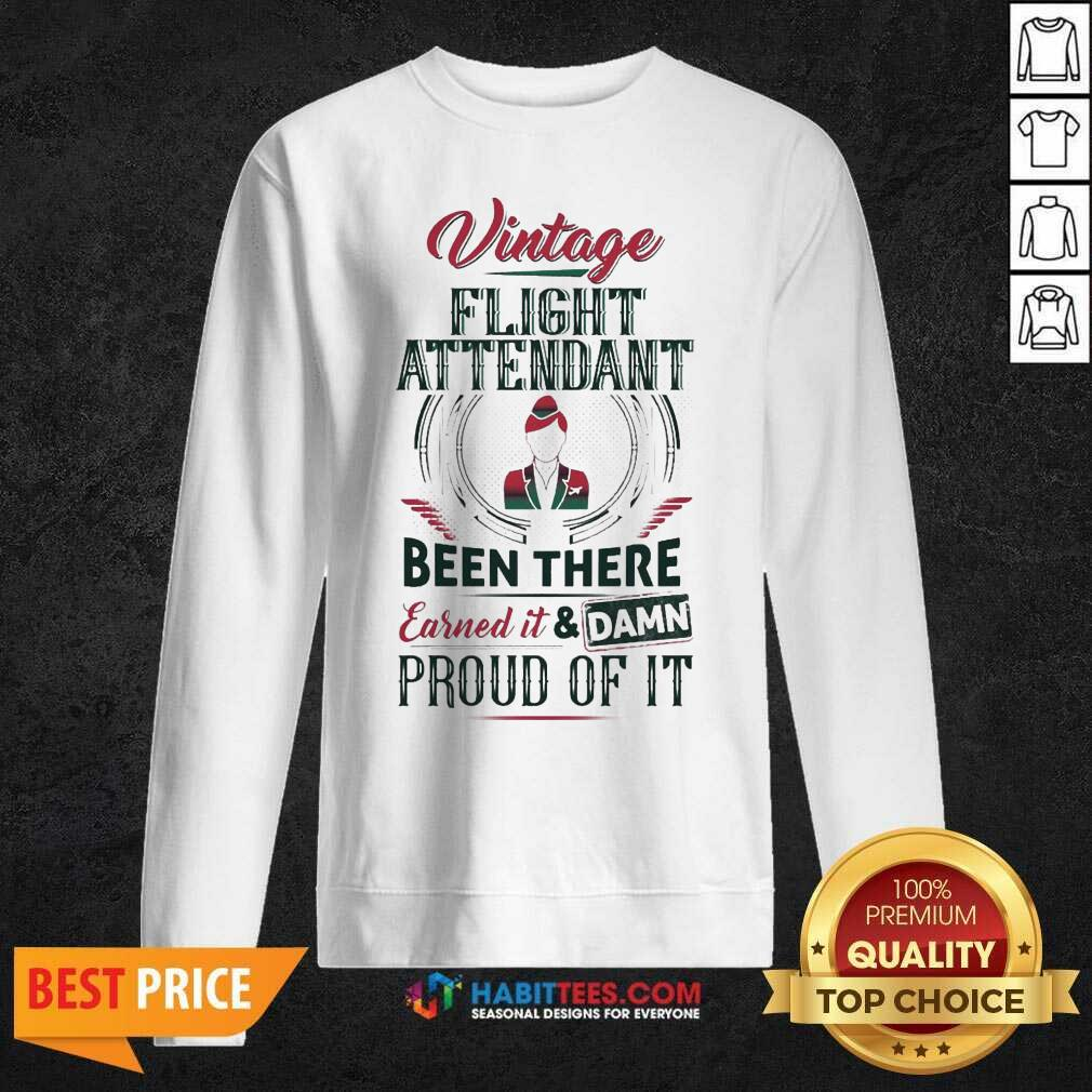 Awesome Vintage Flight Been There Earned Proud Of It Sweatshirt