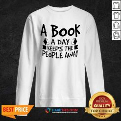 Hot A Book A Day Keeps The People Away 1 Sweatshirt - Desisn By Habittees.com