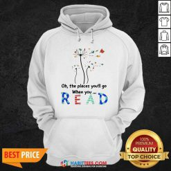 Flower Oh The Places Youll Go When You Read Hoodie - Desisn By Habittees.com