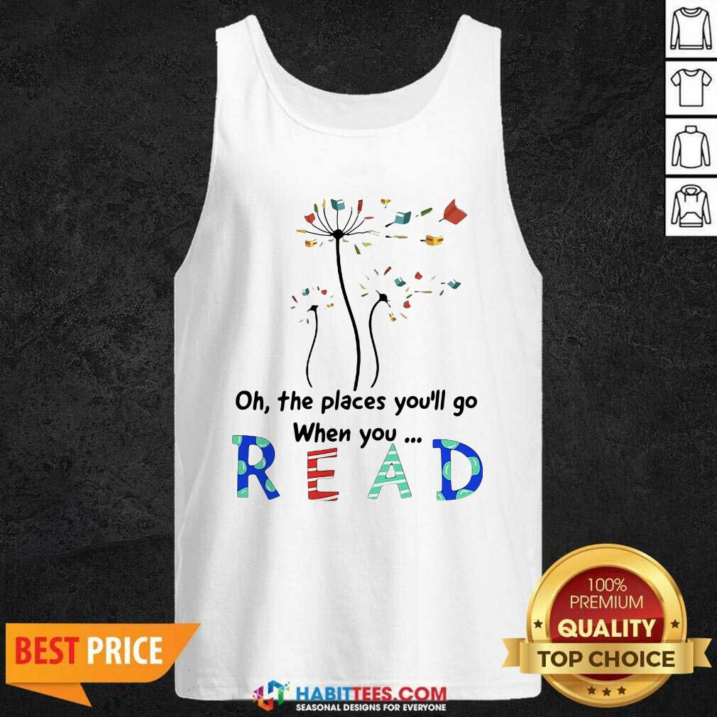 Flower Oh The Places Youll Go When You Read Tank Top - Desisn By Habittees.com