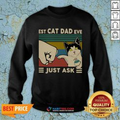 Funny Best Cat Dad Ever Just Ask Vintage 5 Sweatshirt