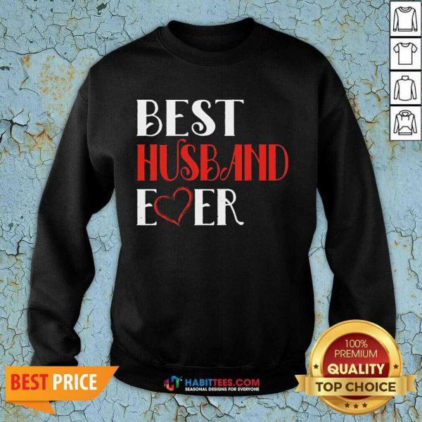 Good Best Husband Ever 45 Sweatshirt