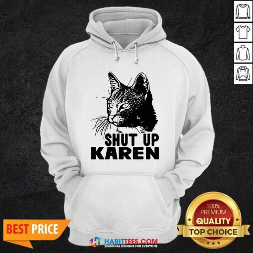Cat Shut Up Karen Hoodie - Desisn By Habittees.com