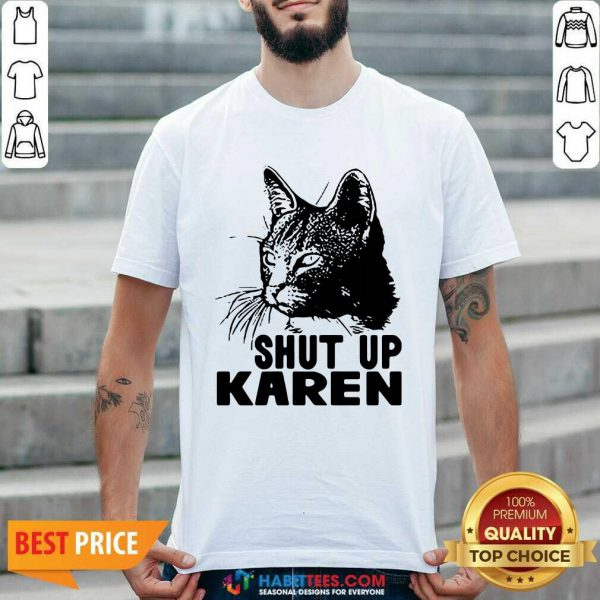Cat Shut Up Karen Shirt - Desisn By Habittees.com
