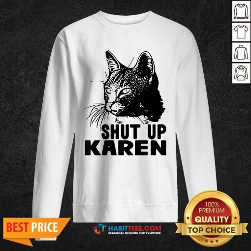 Cat Shut Up Karen Sweatshirt - Desisn By Habittees.com
