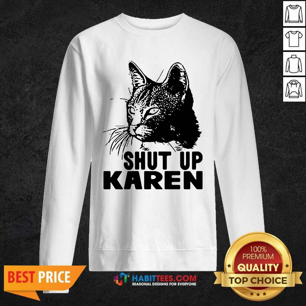 Cat Shut Up Karen Sweatshirt - Desisn By Habittees.com