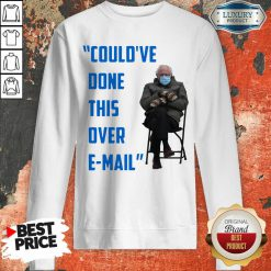 Good Couldve Done This Over Email Bernie Sanders Sweatshirt