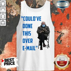 Good Couldve Done This Over Email Bernie Sanders Tank Top