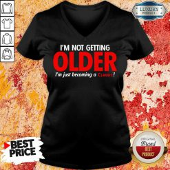 Good Im Not Getting Older Im Just Becoming A Classic V-neck