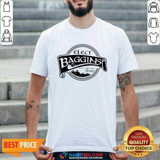 Hot Elect Baggins For A Better Shire 1 Shirt - Desisn By Habittees.com