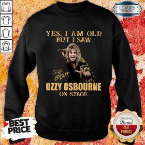 Hot Old But I Saw Ozzy Osbourne On Stage 2 Sweatshirt