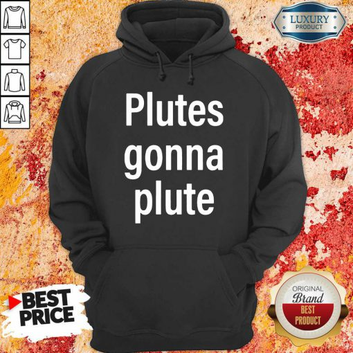 Hot Plutes Gonna Plute 012 Hoodie