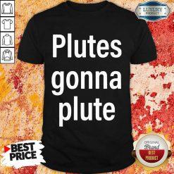 Hot Plutes Gonna Plute 012 Shirt