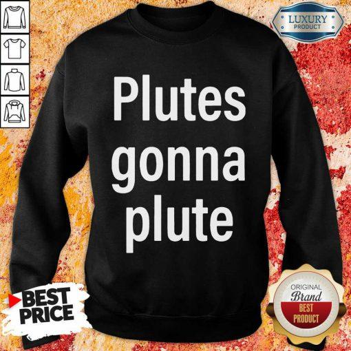 Hot Plutes Gonna Plute 012 Sweatshirt