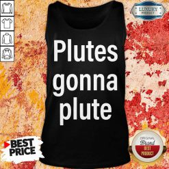 Hot Plutes Gonna Plute 012 Tank Top
