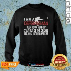 I Am A Defenseman Keep Your Head Up Stay Out Of The Crease See You In The Corners Sweatshirt - Design by Habittees.com