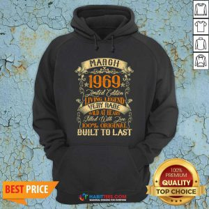 March 1969 Limited Edition Living Legend Rare Filled With Love Built Last Vintage 52nd Birthday Hoodie - Design by Habittees.com