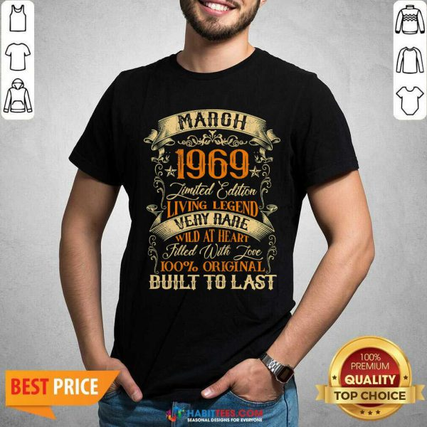 March 1969 Limited Edition Living Legend Rare Filled With Love Built Last Vintage 52nd Birthday Shirt - Design by Habittees.com
