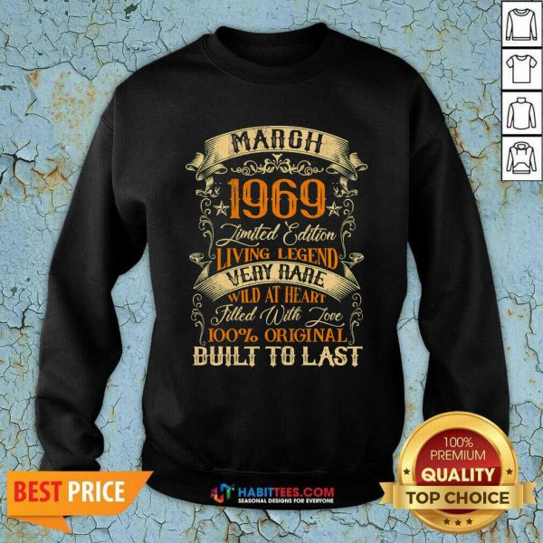 March 1969 Limited Edition Living Legend Rare Filled With Love Built Last Vintage 52nd Birthday Sweatshirt - Design by Habittees.com