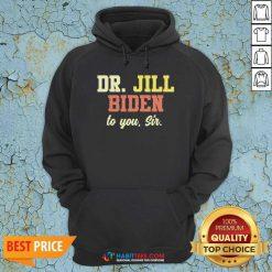 Nice Dr.Jill Biden To You Sir Flotus Women Motivational Saying Hoodie - Design by Habittees.com