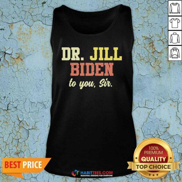Nice Dr.Jill Biden To You Sir Flotus Women Motivational Saying Tank Top - Design by Habittees.com