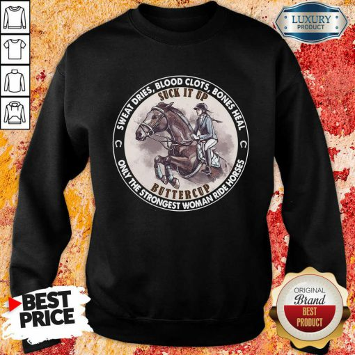 Nice Heal Only The Strongest Woman Ride Horses Sweatshirt
