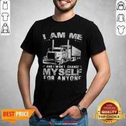 Premium I Am Me And I Wont Change Myself For Anyone Shirt - Design by Habittees.com