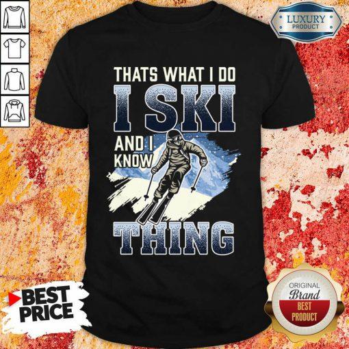 Premium Thats What I Do I Ski And I Know Thing Shirt