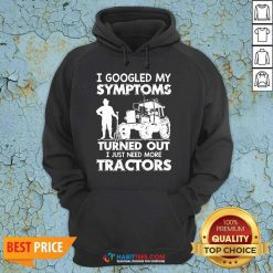 Pretty Symptoms Turns out Need Tractors 02 Hoodie