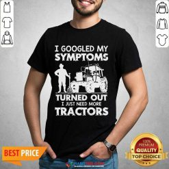 Pretty Symptoms Turns out Need Tractors 02 Shirt
