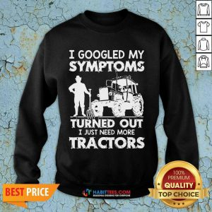 Pretty Symptoms Turns out Need Tractors 02 Sweatshirt