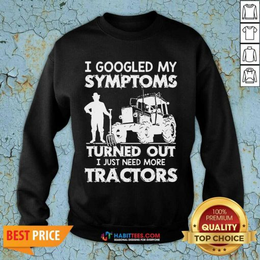 Pretty Symptoms Turns out Need Tractors 02 Sweatshirt