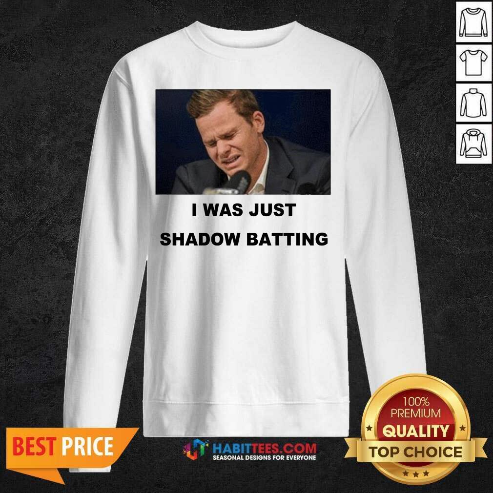 Top Steve Smith I Was Just Shadow Batting 46 Sweatshirt