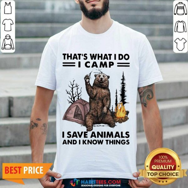 Funny Camp I Save Animals And I Know Things Bear 01 Shirt