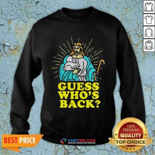 Funny Merry Easter Jesus Guess Whos Back Sweatshirt