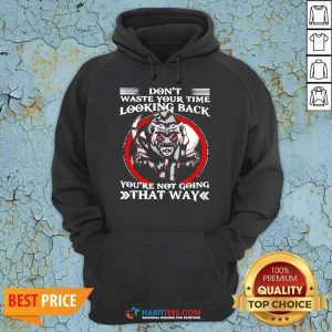 Good Dont Waste Your Time Looking Back 1 Hoodie