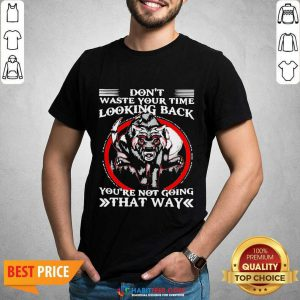 Good Dont Waste Your Time Looking Back 1 Shirt
